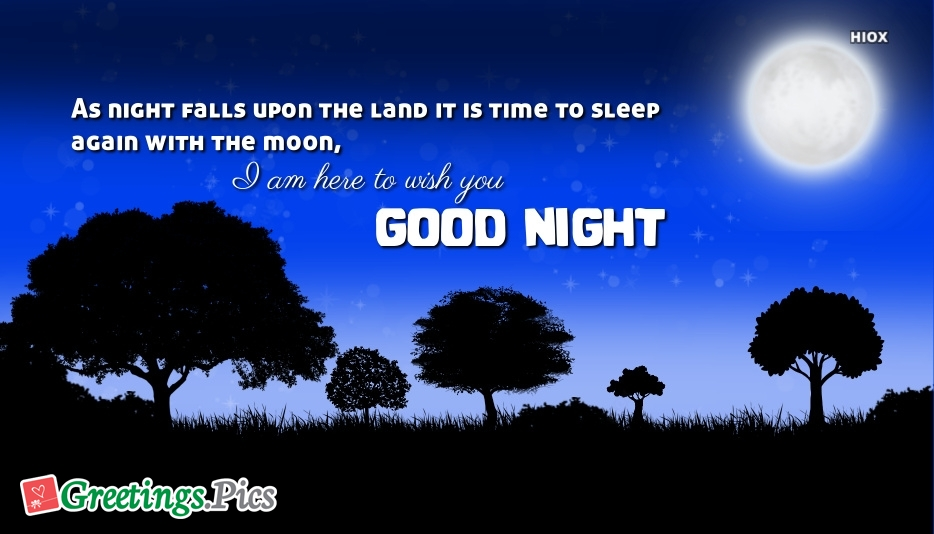 As Night Falls Upon The Land It is Time To Sleep Again With The Moon, I Am Here To Wish You Good Night