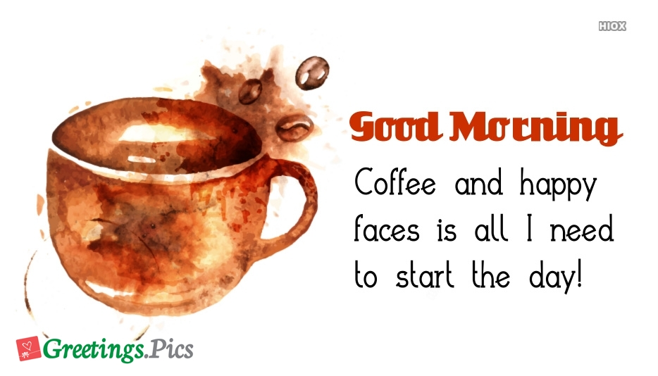 Coffee and Happy Faces is All I Need To Start The Day