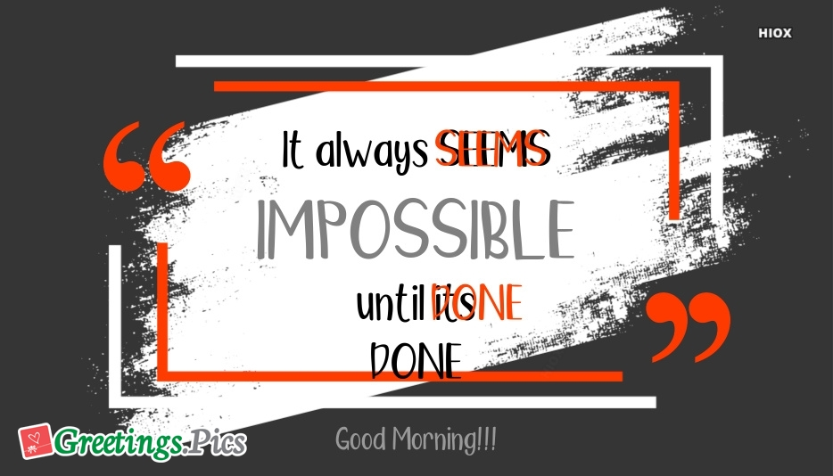Good Morning Beautiful Word | It Always Seems Impossible Until It Is Done