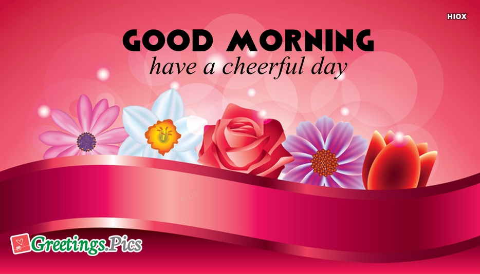 Good Morning Have A Cheerful Day Greeting Image