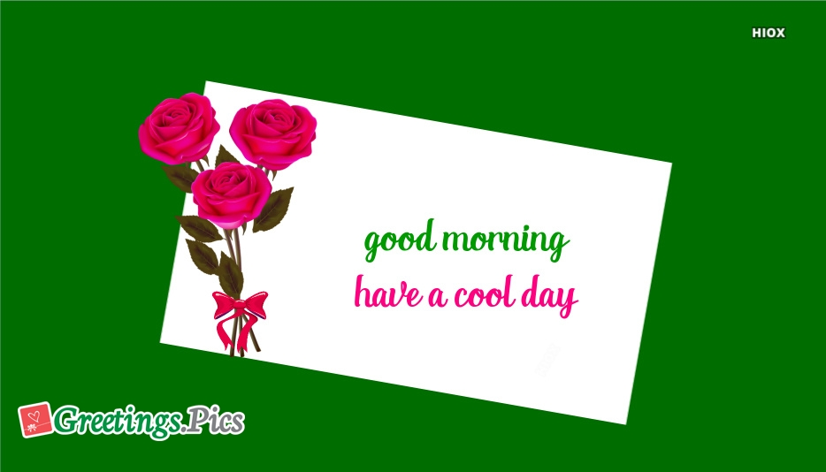 Good Morning Have A Cool Day
