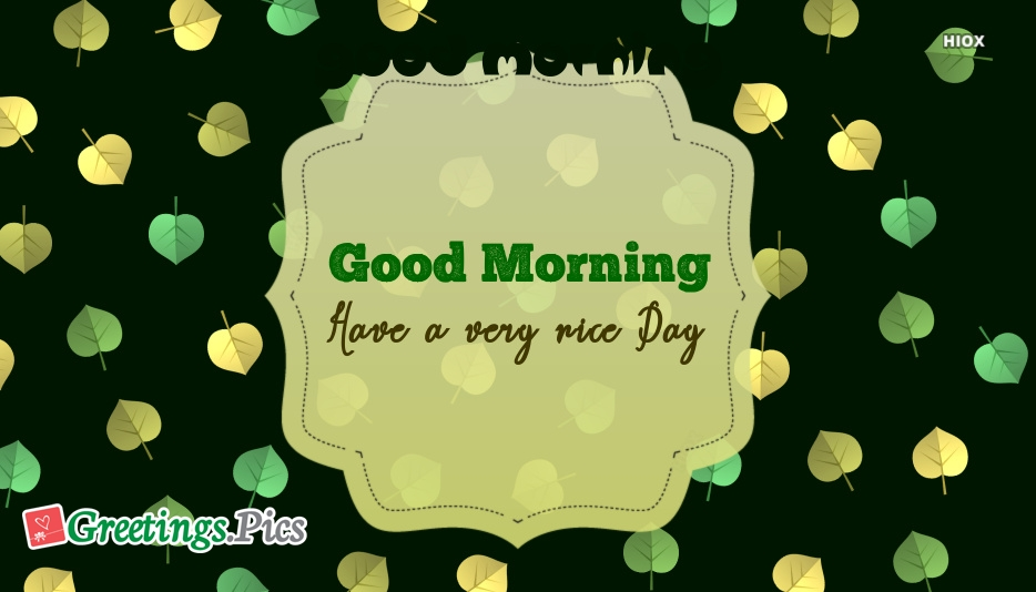 Good Morning Have A Very Nice Day
