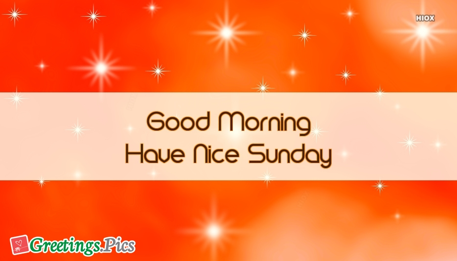 Good Morning Have Nice Sunday