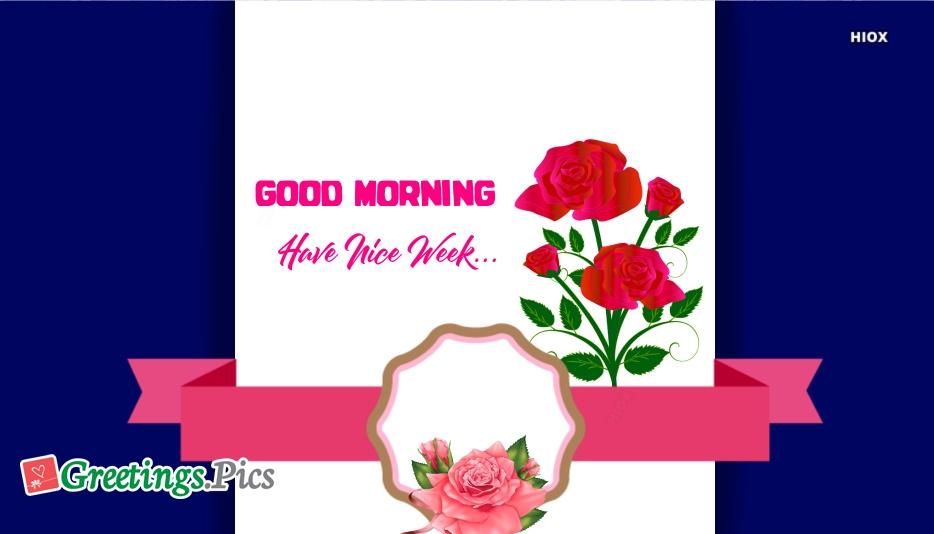 Good Morning Have Nice Week