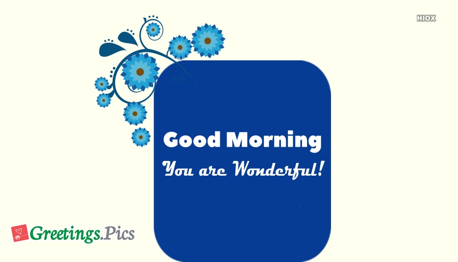 Good Morning You Are Wonderful