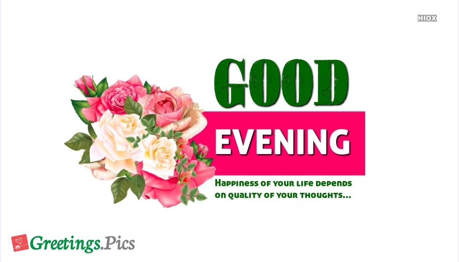 Happiness Of Your Life Depends On Quality Of Your Thoughts. Good Evening