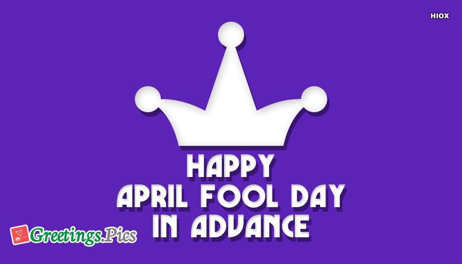 Happy April Fool Day In Advance