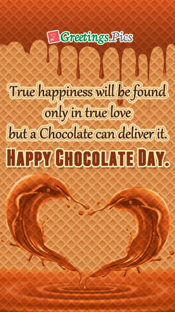 True Happiness Will Be Found Only In True Love But A Chocolate Can Deliver It.