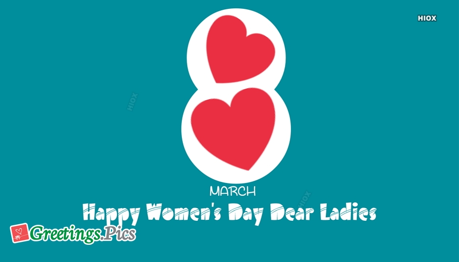Happy Womens Day Dear Ladies