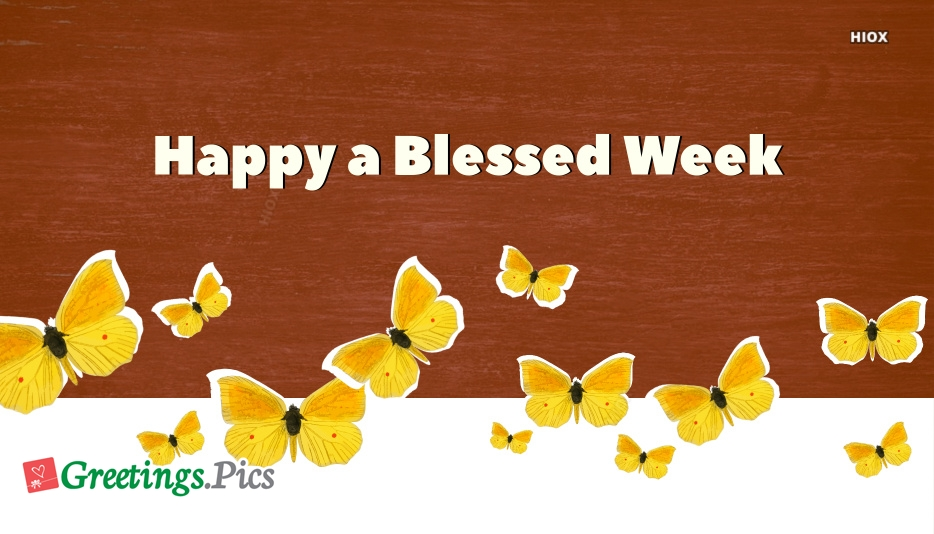 Have a Great Week Greeting Cards Images