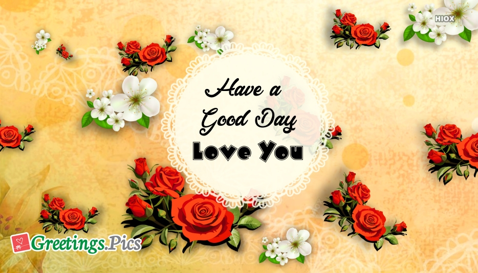 Have A Good Day Love You