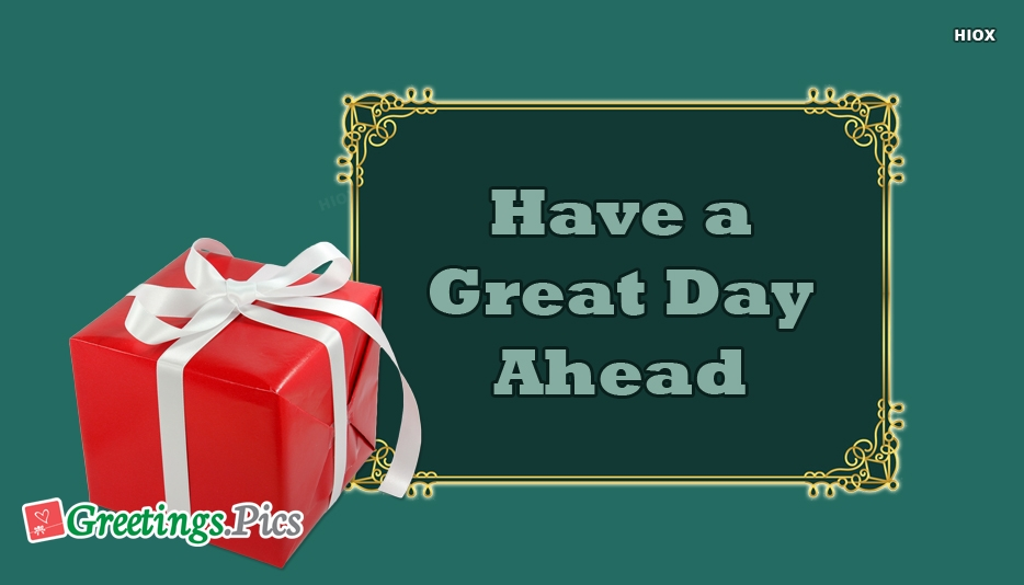 Have A Great Day Ahead