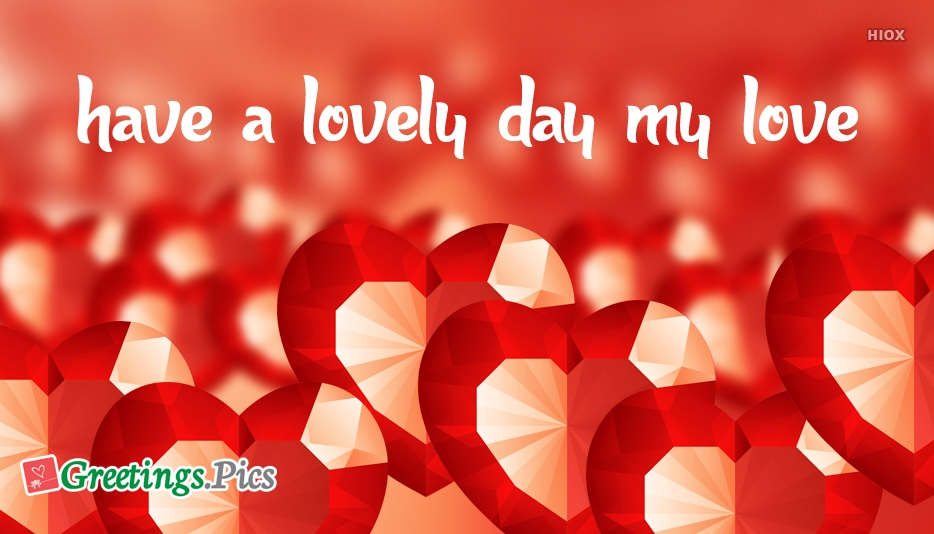 Have A Lovely Day My Love Greeting card