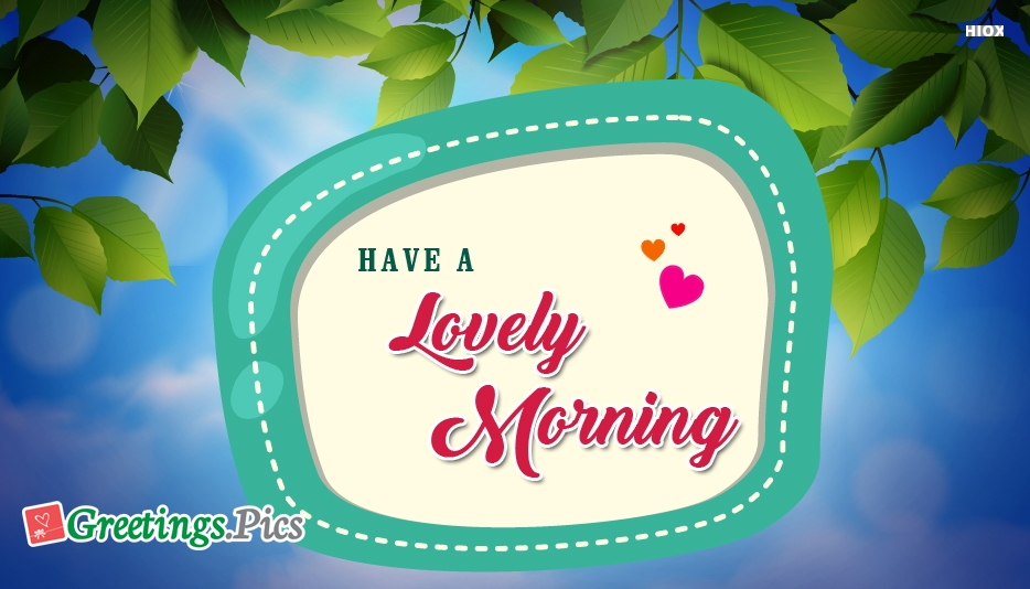 Have a lovely morning greetings have a lovely morning m4hsunfo