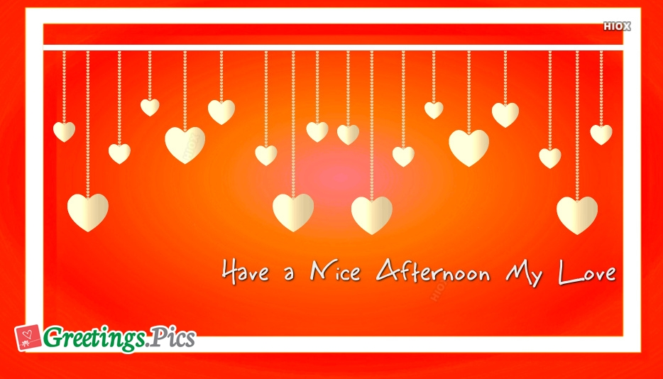 Have A Nice Afternoon My Love
