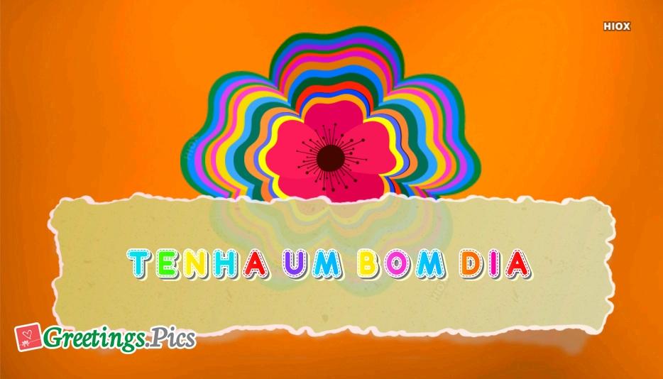 Have A Nice Day In Portuguese | Tenha Um Bom Dia