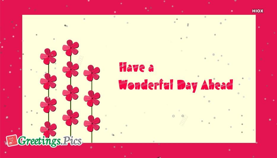 Have A Wonderful Day Ahead