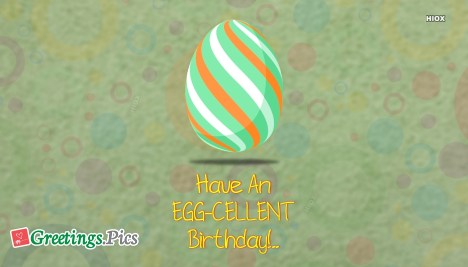 Have An EGG-CELLENT Birthday!..