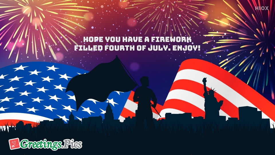 Hope You Have A Firework Filled Fourth Of July. Enjoy!