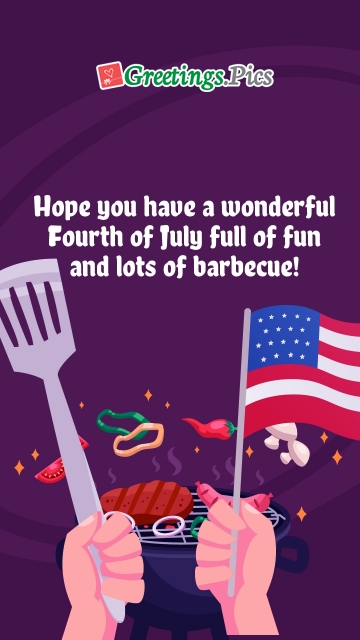 Hope You Have A Wonderful Fourth Of July Full Of Fun And Lots Of Barbecue!