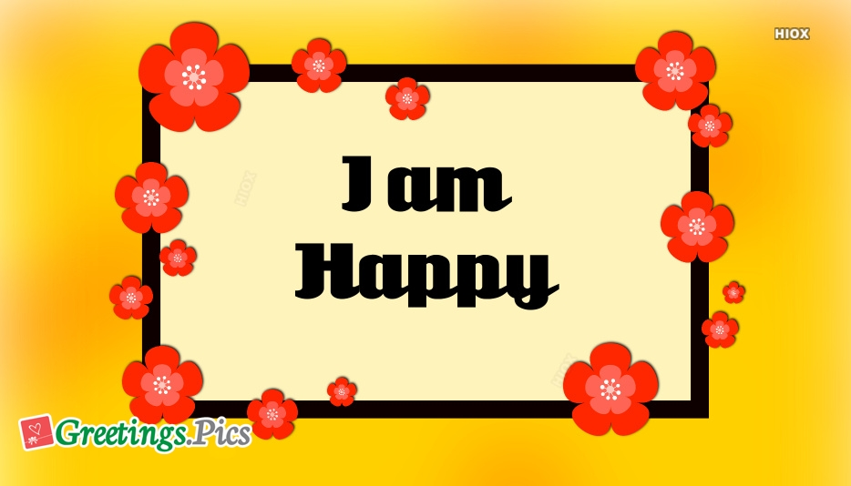 I Am Happy Greetings Images