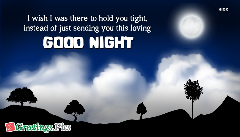 """I Wish I Was There To Hold You Tight, Instead Of Just Sending You This Loving """"Good Night"""""""