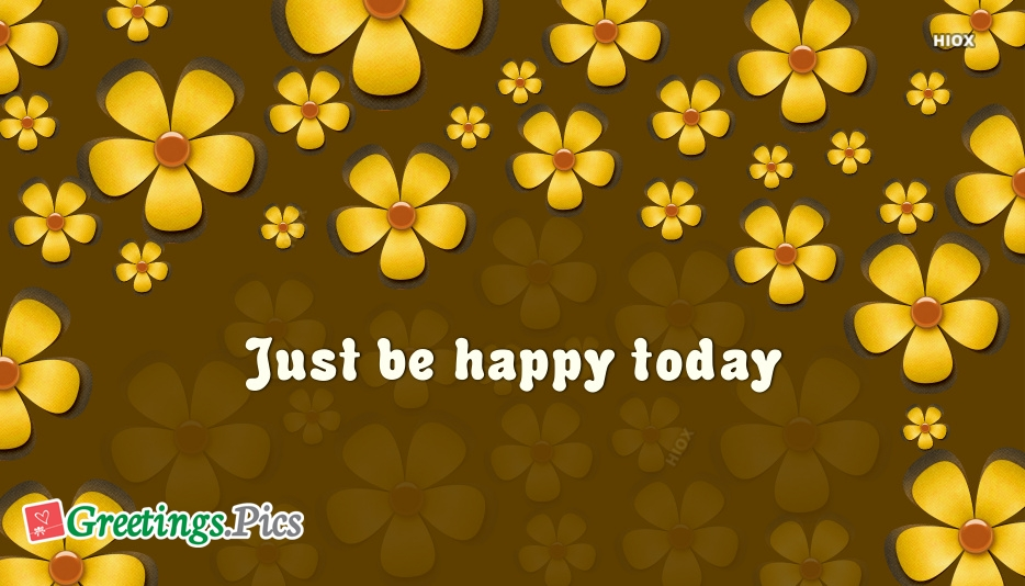 Just Be Happy Today