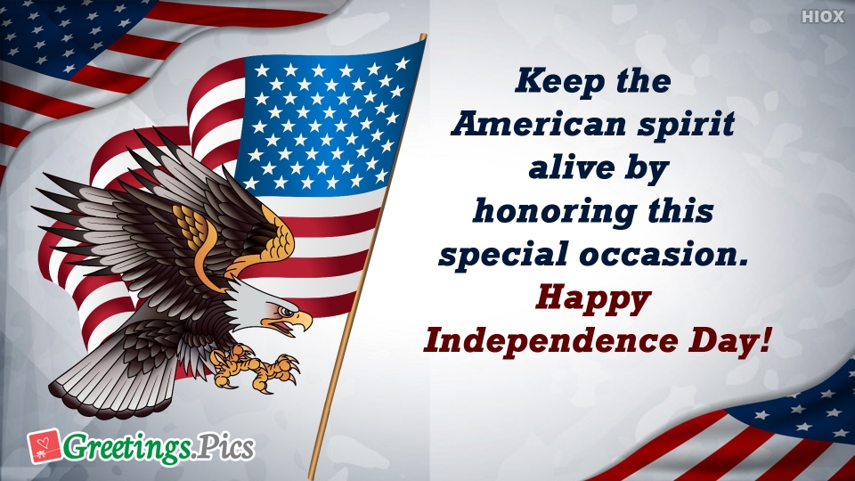 Keep The American Spirit Alive By Honoring This Special Occasion. Happy Independence Day!
