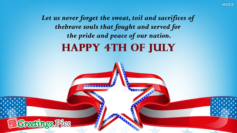 Let Us Never Forget The Pride And Peace Of Our Nation. Happy 4th Of July.