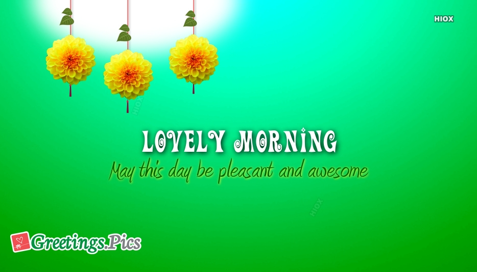 Lovely morning greetings may this day be pleasant and awesome lovely morning greetings may this day be pleasant and awesome m4hsunfo