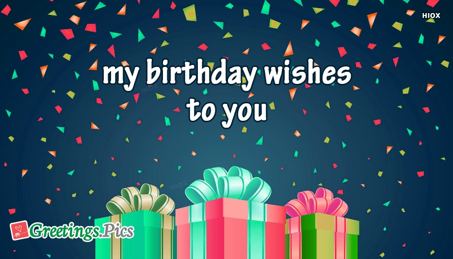 My Birthday Wishes To You