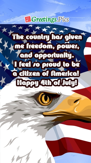 The Country Has Given Me Freedom, Power, And Opportunity. I Feel So Proud To Be A Citizen Of America! Happy 4th Of July!