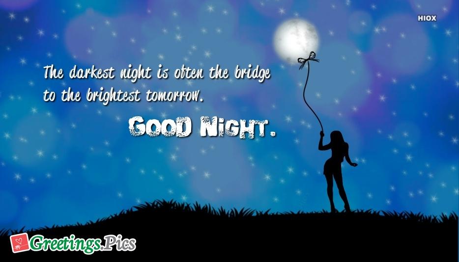 The Darkest Night is Often The Bridge To The Brightest Tomorrow. Good Night
