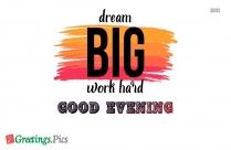Good Evening Greeting For Him | Dream Big Work Hard