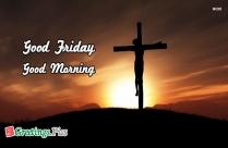 Good Friday Good Morning