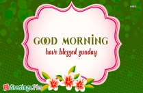 Good Morning Have Blessed Sunday