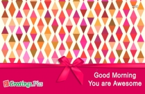 Good Morning You Are Awesome