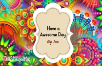 Have A Awesome Day My Love