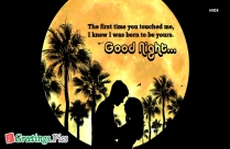 The First Time You Touched Me, I Knew I Was Born To Be Yours. Good Night