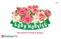 The Secret To Living Is Giving. Good Morning