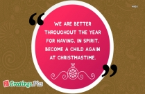 We Are Better Throughout The Year For Having, In Spirit, Become A Child Again At Christmastime