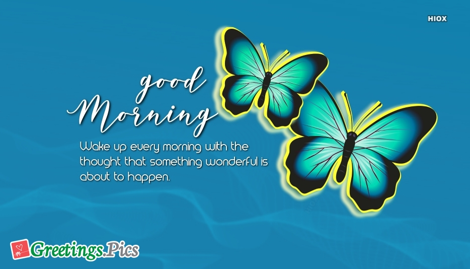 Wake Up Every Morning With The Thought That Something Wonderful is About To Happen