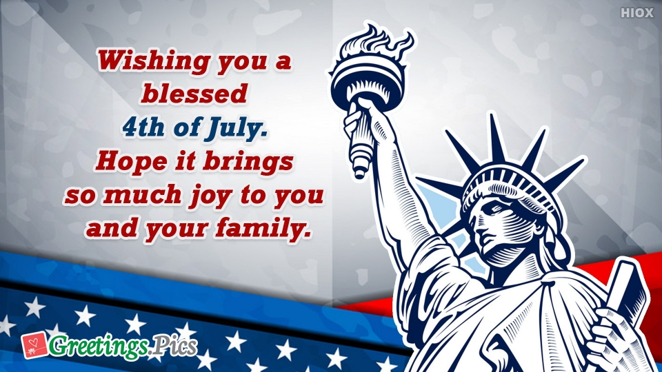 Wishing You A Blessed 4th Of July. Hope It Brings So Much Joy To You And Your Family.
