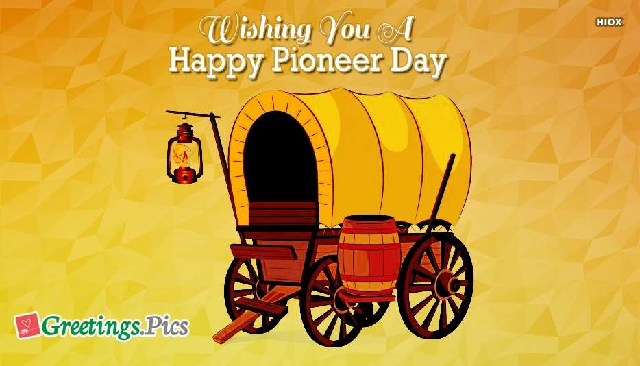 Wishing You A Happy Pioneer Day